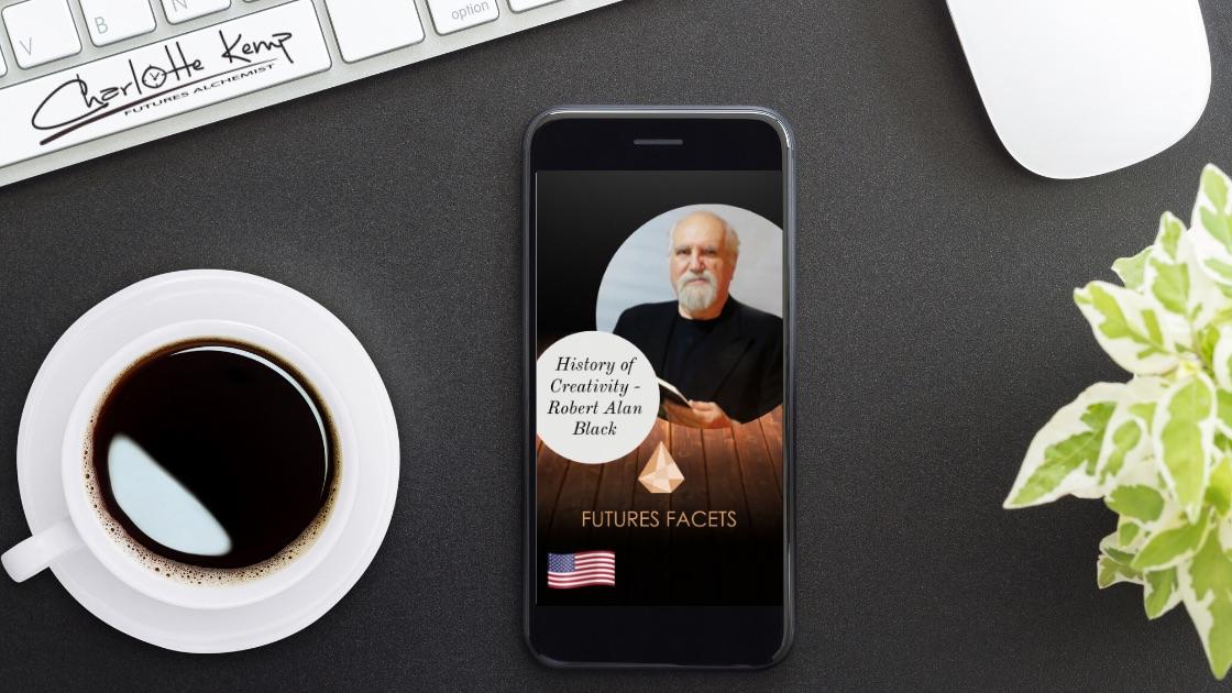 Robert Alan Black Creativity Futures Facets Podcast copy
